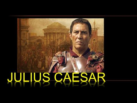 What do you know about the real Julius Caesar?  You will need to take notes (Cornell Style)