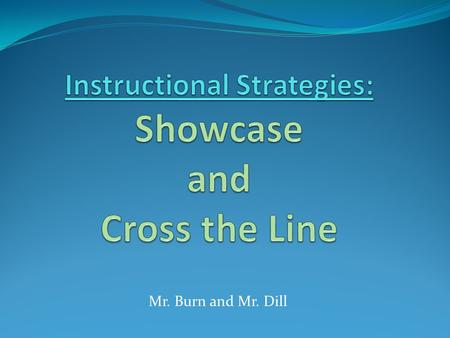 Mr. Burn and Mr. Dill. Showcase– Description While in a partnership of two, or groups of three, students are given a topical paragraph that consists of.