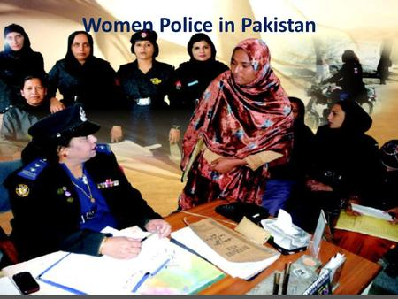 Women Police in Pakistan. Overview Provinces Number of Women Police Stations Areas Punjab3Rawalpindi, Faisalabad, Lahore Sindh6 3 in Karachi, one in each.