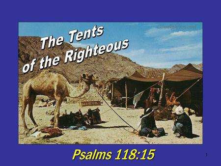 The Tents of the Righteous Psalms 118:15.