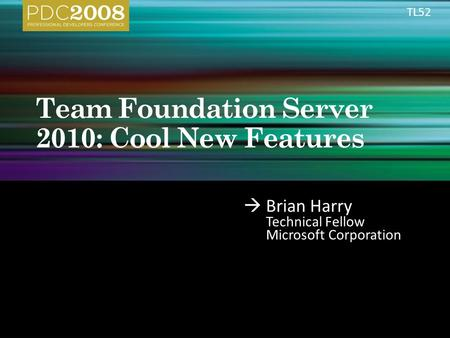  Brian Harry Technical Fellow Microsoft Corporation TL52.