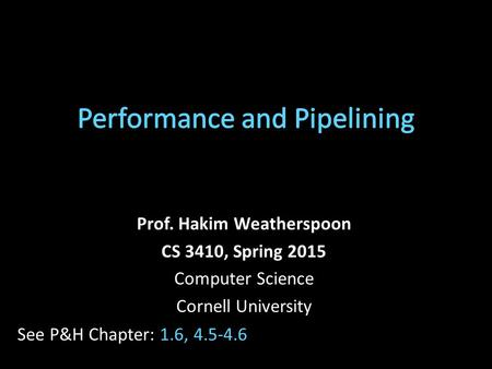 Prof. Hakim Weatherspoon CS 3410, Spring 2015 Computer Science Cornell University See P&H Chapter: 1.6, 4.5-4.6.
