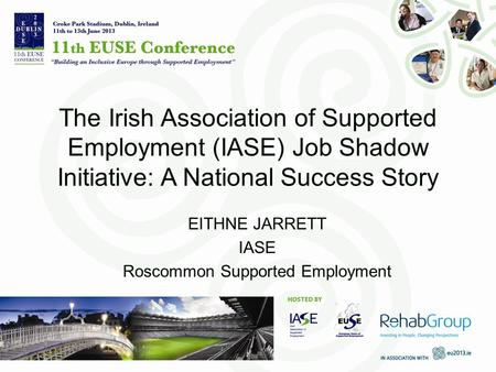 The Irish Association of Supported Employment (IASE) Job Shadow Initiative: A National Success Story EITHNE JARRETT IASE Roscommon Supported Employment.