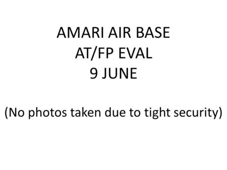 AMARI AIR BASE AT/FP EVAL 9 JUNE (No photos taken due to tight security)