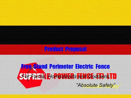 """Absolute Safety"" POWER FENCE (T) LTD Product Proposal Free Stand Perimeter Electric Fence ""Absolute Safety"" For Farms, Homesteads and Godowns."