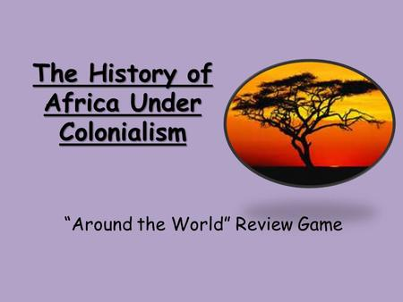 "The History of Africa Under Colonialism ""Around the World"" Review Game."