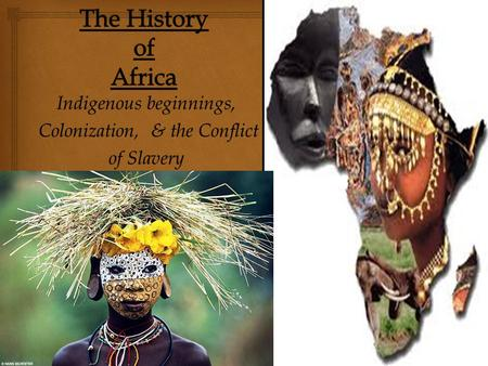 Indigenous beginnings, Colonization, & the Conflict Colonization, & the Conflict of Slavery.