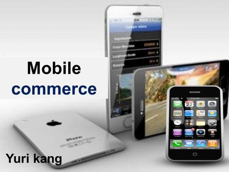 Mobile commerce Yuri kang. Contents Definition of mobile commerce how it works Why mobile commerce is important for business or marketers? Example for.