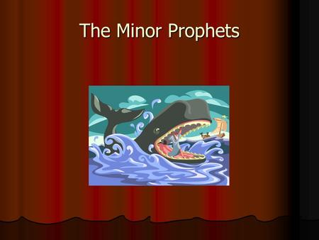 The Minor Prophets. What is a Minor Prophet Not because they were under 18 Not because they were under 18 Shorter books than the Major Prophets Shorter.