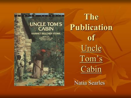 The Publication of Uncle Tom's Cabin Natia Searles.