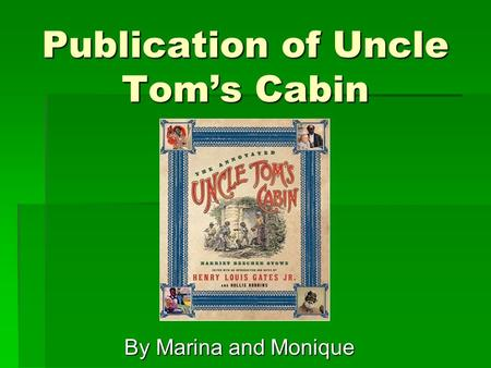 By Marina and Monique Publication of Uncle Tom's Cabin.