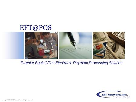 Copyright © 2005 EFT Network, Inc. All Rights Reserved. Premier Back Office Electronic Payment Processing Solution.
