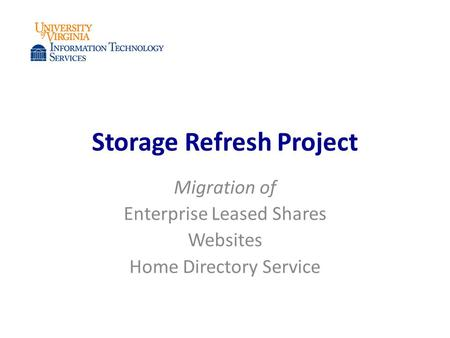 Storage Refresh Project Migration of Enterprise Leased Shares Websites Home Directory Service.