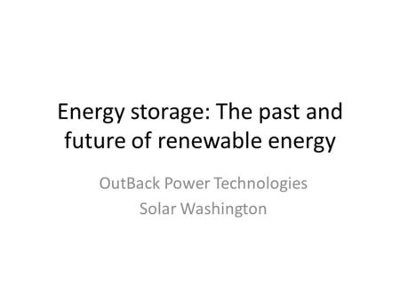 <strong>Energy</strong> storage: The past and future of <strong>renewable</strong> <strong>energy</strong> OutBack Power Technologies Solar Washington.