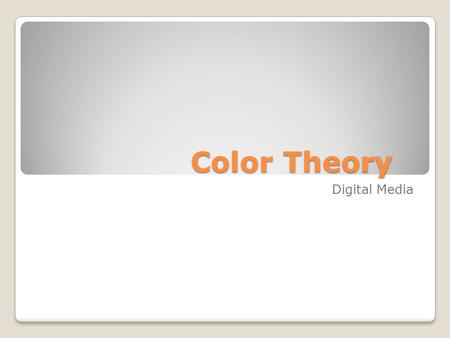 Color Theory Digital Media. What is Color? a property of light a property of objects Happens in the observer Light | Physics Object | Chemistry Observer.