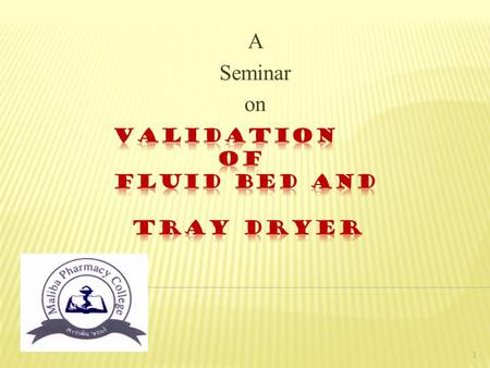 A Seminar on 1.  Why to validate?  Parts of Equipment Validation  Who should do Equipment Validation?  Equipment qualification  Typical process flow.