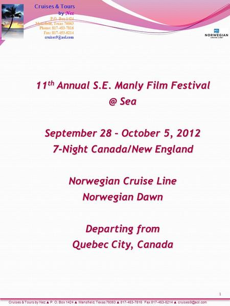 11 th Annual S.E. Manly Film Sea September 28 – October 5, 2012 7-Night Canada/New England Norwegian Cruise Line Norwegian Dawn Departing from.