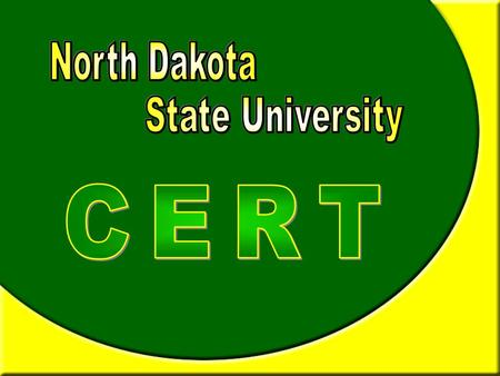 Collegiate CERT In partnership with North Dakota State University the North Dakota Division of Emergency Management and in collaboration with North Dakota.
