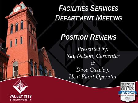 F ACILITIES S ERVICES D EPARTMENT M EETING P OSITION R EVIEWS Presented by: Ray Nelson, Carpenter & Dave Gazeley, Heat Plant Operator.