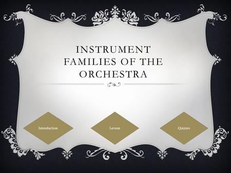 INSTRUMENT FAMILIES OF THE ORCHESTRA Introduction LessonQuizzes.