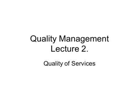 Quality Management Lecture 2. Quality of Services.
