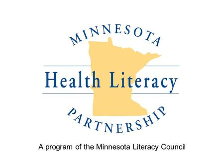 A program of the Minnesota Literacy Council. Improving the health of all Minnesotans by promoting clear communication.
