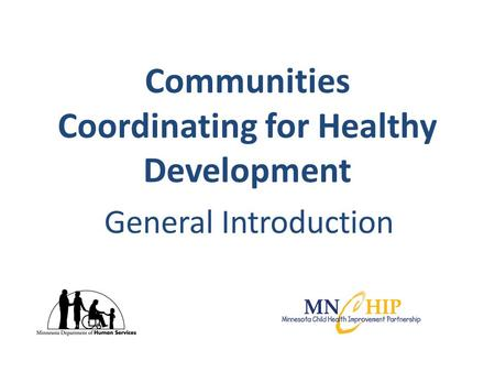 Communities Coordinating for Healthy Development General Introduction.