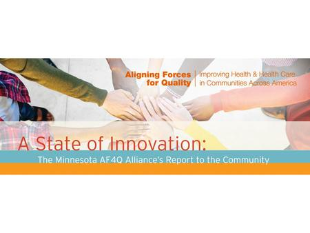 A State of Innovation. AF4Q is the signature effort of the Robert Wood Johnson Foundation Lift the overall quality of health care in targeted communities.