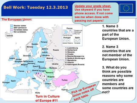 Bell Work: Tuesday 12.3.2013 The European Union: 1. Name 3 countries that are a part of the European Union. 2. Name 3 countries that are not member of.