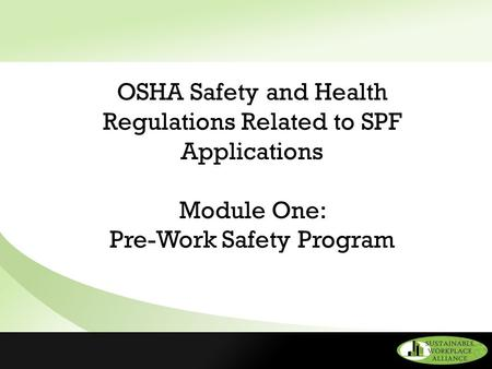 OSHA Safety and Health Regulations Related to SPF Applications Module One: Pre-Work Safety Program.