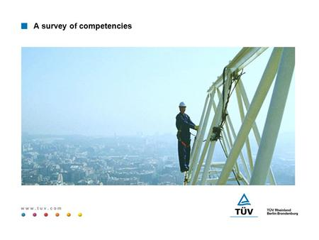 W w w. t u v. c o m A survey of competencies. w w w. t u v. c o m History 1872Foundation of TÜV on behalf of industry - Examination of steem boilers 1905First.