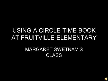 USING A CIRCLE TIME BOOK AT FRUITVILLE ELEMENTARY MARGARET SWETNAM'S CLASS.