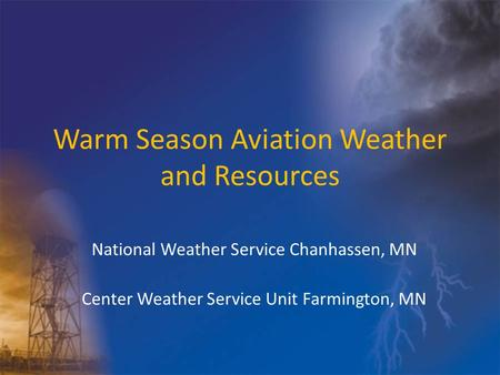 Warm Season Aviation Weather and Resources National Weather Service Chanhassen, MN Center Weather Service Unit Farmington, MN.
