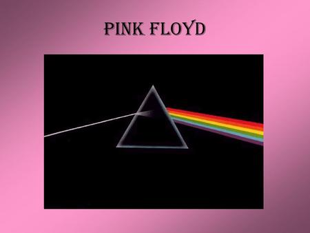Pink Floyd. Pink Floyd – History & Significance Syd Barrett - guitar, vocals; died 7/07/06 David Gilmour - guitar, vocals Nick Mason - drums Roger Waters.