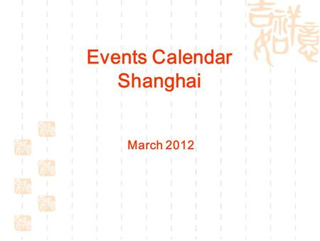 Events Calendar Shanghai March 2012. MonTueWedThuFriSatSun 1234 56 start7891011 12131415161718 End 19202122232425 2627282930311 Concert Ballet&Dance Vocal.