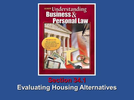 Evaluating Housing Alternatives Section 34.1. Understanding Business and Personal Law Evaluating Housing Alternatives Section 34.1 Buying a Home Section.