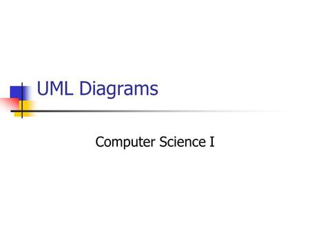 UML Diagrams Computer Science I.