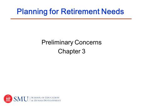 Preliminary Concerns Chapter 3 Planning for Retirement Needs.