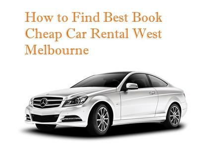 How to Find Best Book Cheap Car Rental West Melbourne.