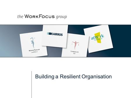 Building a Resilient Organisation. Who We Are Privately owned business Over 24 years experience National footprint Four companies offering - Workplace.