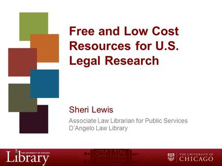 Free and Low Cost Resources for U.S. Legal Research Sheri Lewis Associate Law Librarian for Public Services D'Angelo Law Library.