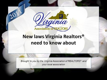 New laws Virginia Realtors® need to know about Brought to you by the Virginia Association of REALTORS ® and your local association.