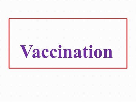 Vaccination. NATURALLY ACQUIRED IMMUNITY Active: Acquired through contact with microorganisms (infection). Provides long term protection. Passive: Antibodies.