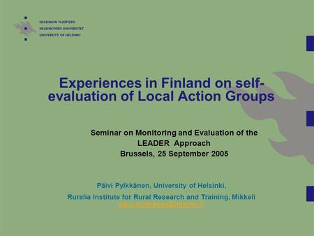 Experiences in Finland on self- evaluation of Local Action Groups Seminar on Monitoring and Evaluation of the LEADER Approach Brussels, 25 September 2005.