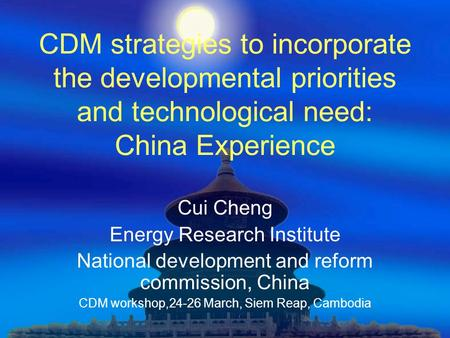 CDM strategies to incorporate the developmental priorities and technological need: China Experience Cui Cheng Energy Research Institute National development.