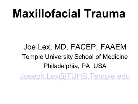 Joe Lex, MD, FACEP, FAAEM Temple University School of Medicine Philadelphia, PA USA Maxillofacial Trauma.