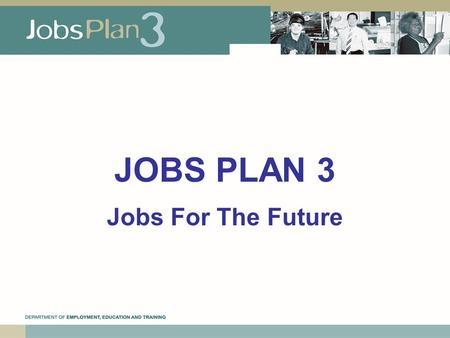 JOBS PLAN 3 Jobs For The Future. Jobs Plan – Building the Northern Territory Workforce was released in 2003 Jobs Plan comprised of: –Workforce Employment.