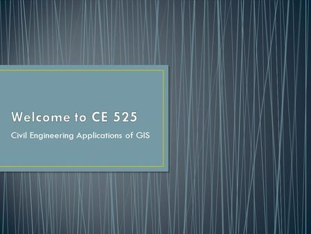 Civil Engineering Applications of GIS. Reg Souleyrette, Ph.D., P.E. Eric R. Green, GISP, PE, MSCE Tony Fields, GIS Analyst.