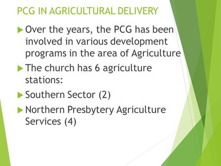 PCG IN AGRICULTURAL DELIVERY  Over the years, the PCG has been involved in various development programs in the area of Agriculture  The church has 6.