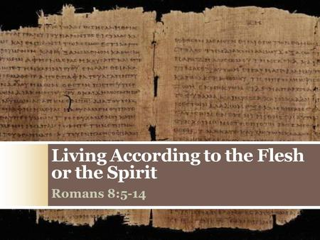 Living According to the Flesh or the Spirit Romans 8:5-14.